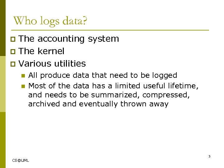 Who logs data? The accounting system p The kernel p Various utilities p n