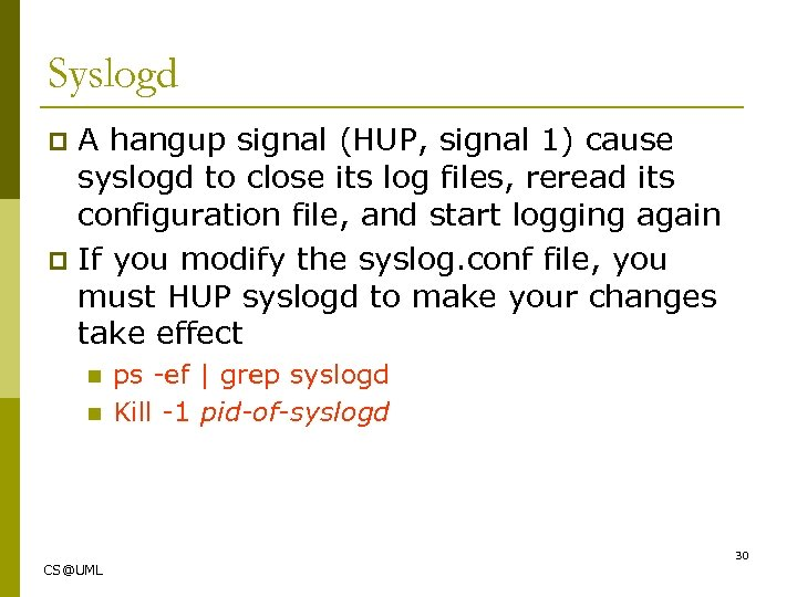 Syslogd A hangup signal (HUP, signal 1) cause syslogd to close its log files,