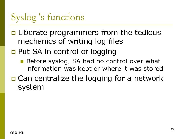 Syslog 's functions Liberate programmers from the tedious mechanics of writing log files p