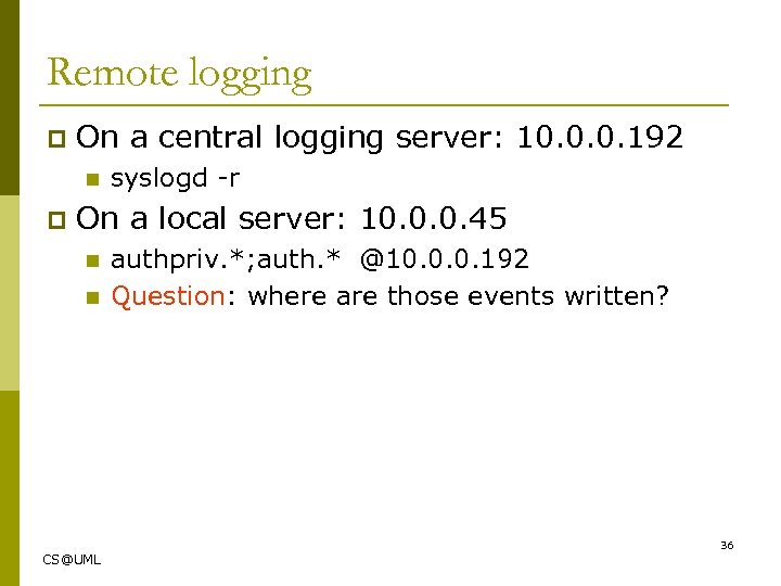 Remote logging p On a central logging server: 10. 0. 0. 192 n p