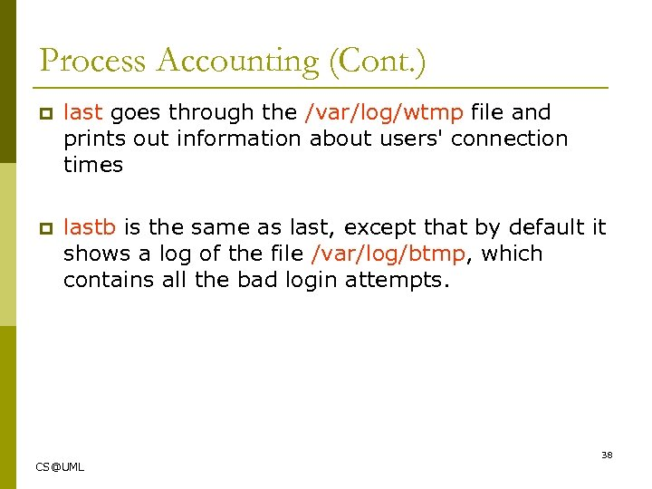 Process Accounting (Cont. ) p last goes through the /var/log/wtmp file and prints out