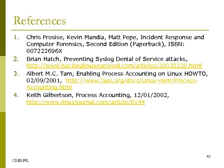 References 1. 2. 3. 4. Chris Prosise, Kevin Mandia, Matt Pepe, Incident Response and