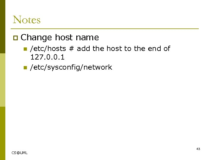 Notes p Change host name n n /etc/hosts # add the host to the