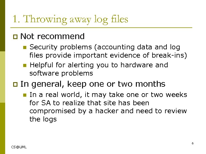 1. Throwing away log files p Not recommend n n p Security problems (accounting