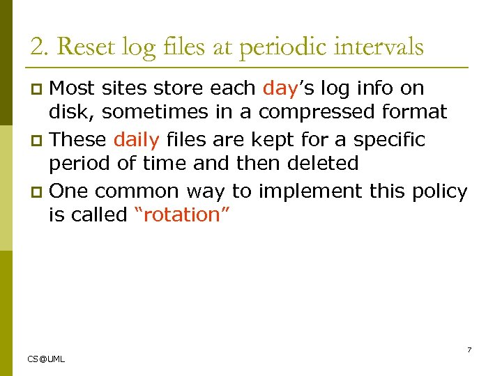 2. Reset log files at periodic intervals Most sites store each day's log info