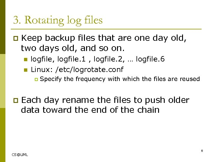 3. Rotating log files p Keep backup files that are one day old, two
