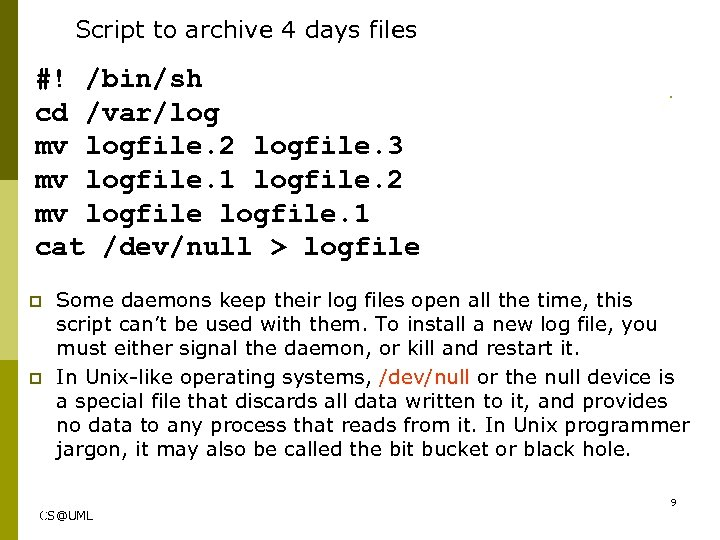 Script to archive 4 days files #! /bin/sh cd /var/log mv logfile. 2 logfile.