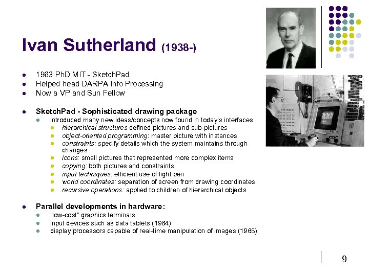 Ivan Sutherland (1938 -) l 1963 Ph. D MIT - Sketch. Pad Helped head