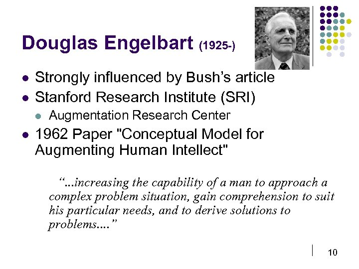 Douglas Engelbart (1925 -) l l Strongly influenced by Bush's article Stanford Research Institute