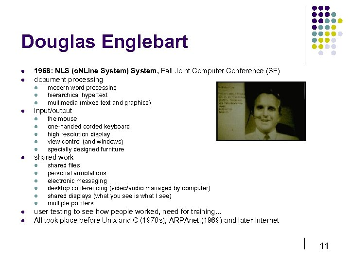 Douglas Englebart l l 1968: NLS (o. NLine System) System, Fall Joint Computer Conference