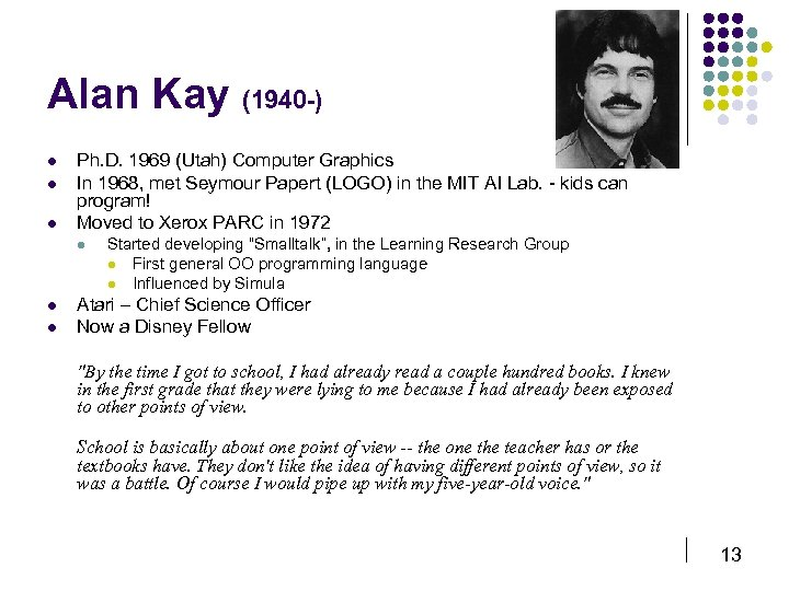 Alan Kay (1940 -) l l l Ph. D. 1969 (Utah) Computer Graphics In