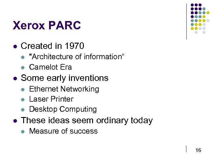 Xerox PARC l Created in 1970 l l l Some early inventions l l