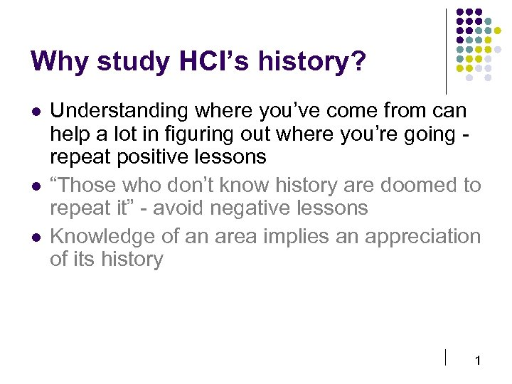 Why study HCI's history? l l l Understanding where you've come from can help