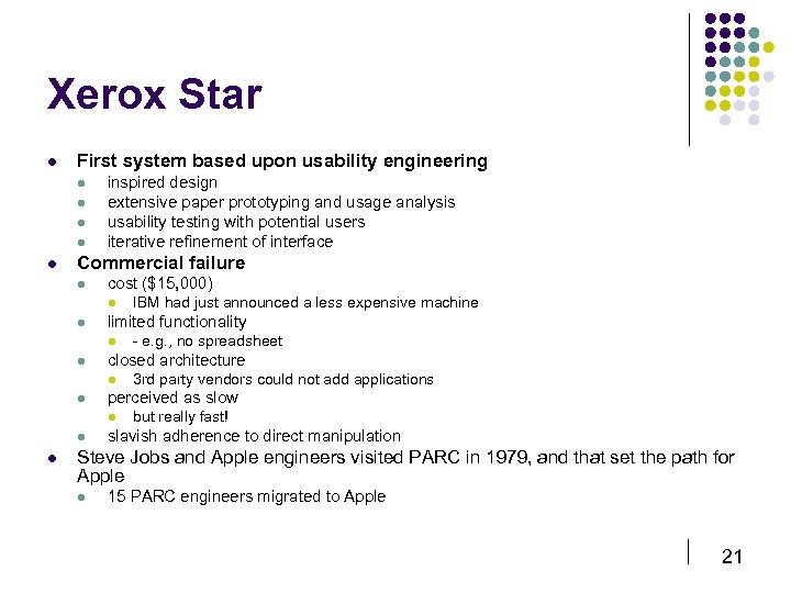 Xerox Star l First system based upon usability engineering l l l inspired design