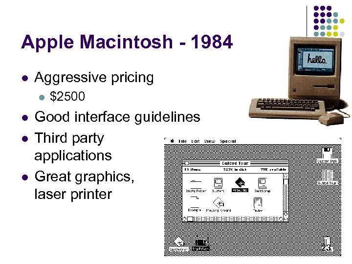 Apple Macintosh - 1984 l Aggressive pricing l l $2500 Good interface guidelines Third