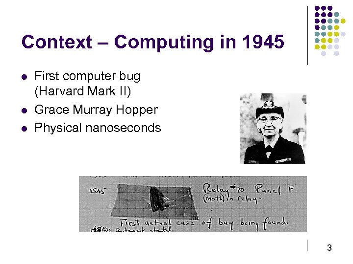 Context – Computing in 1945 l l l First computer bug (Harvard Mark II)