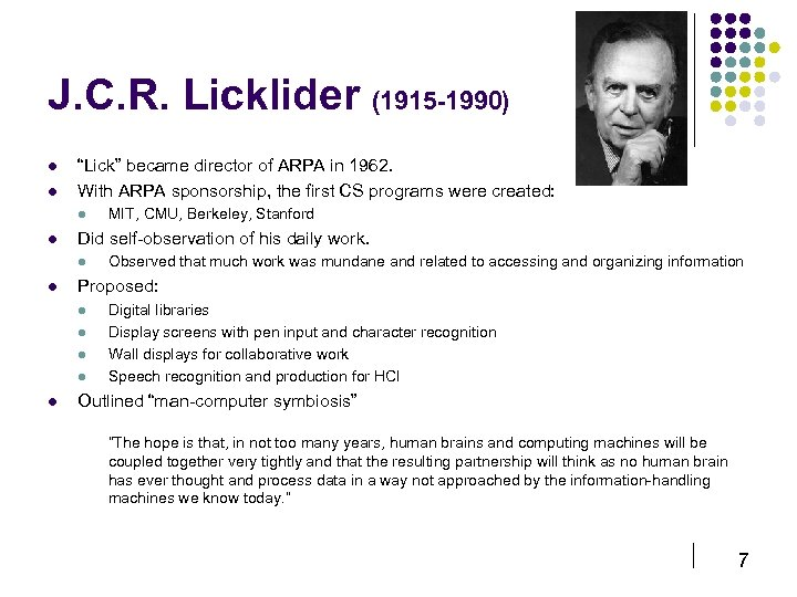 "J. C. R. Licklider (1915 -1990) l l ""Lick"" became director of ARPA in"