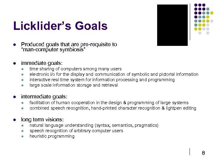 "Licklider's Goals l Produced goals that are pre-requisite to ""man-computer symbiosis"" l immediate goals:"