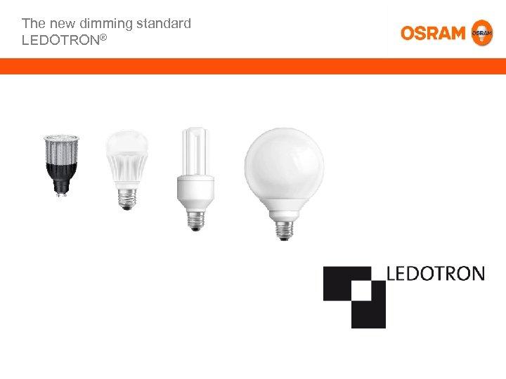 The new dimming standard LEDOTRON® 3 CFLi 3. 0 Neusegmentierung | 3/15/2018 | Seite