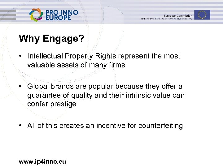 Why Engage? • Intellectual Property Rights represent the most valuable assets of many firms.