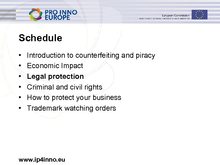 Schedule • • • Introduction to counterfeiting and piracy Economic Impact Legal protection Criminal