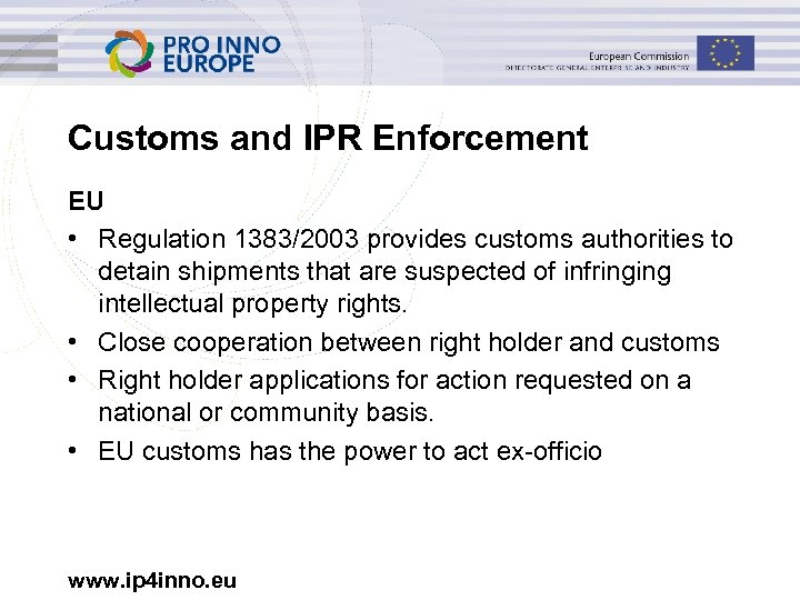 Customs and IPR Enforcement EU • Regulation 1383/2003 provides customs authorities to detain shipments
