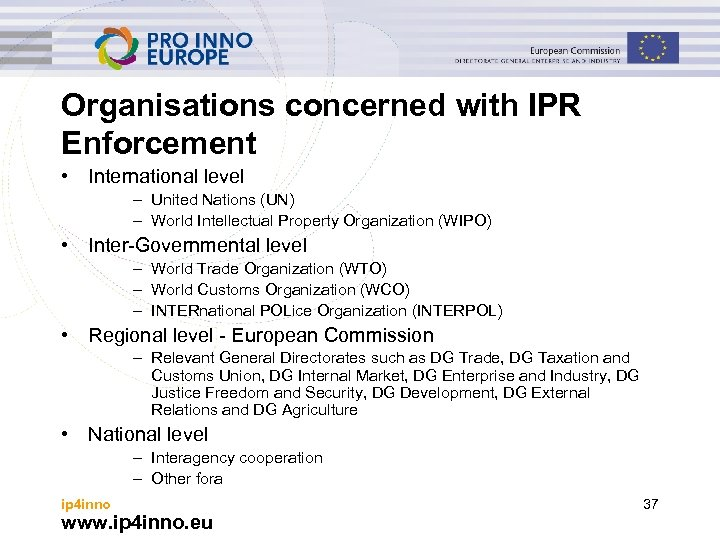 Organisations concerned with IPR Enforcement • International level – United Nations (UN) – World