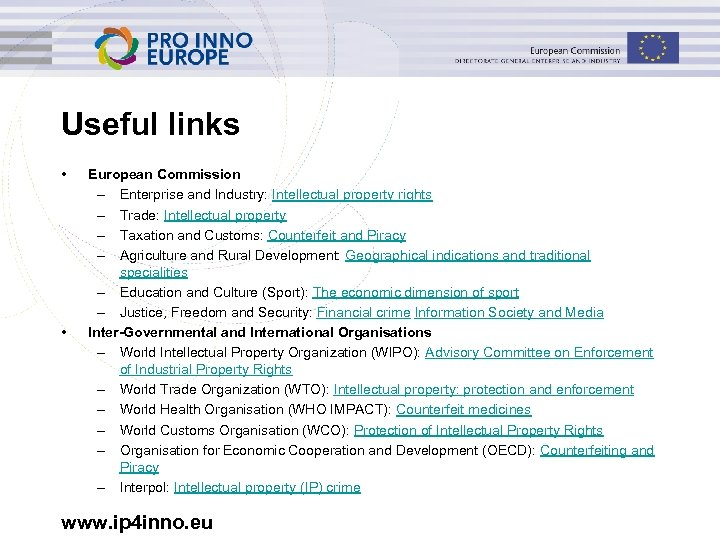 Useful links • • European Commission – Enterprise and Industry: Intellectual property rights –