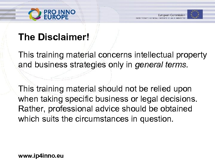 The Disclaimer! This training material concerns intellectual property and business strategies only in general