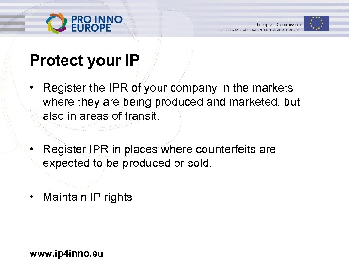 Protect your IP • Register the IPR of your company in the markets where