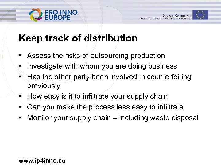 Keep track of distribution • Assess the risks of outsourcing production • Investigate with