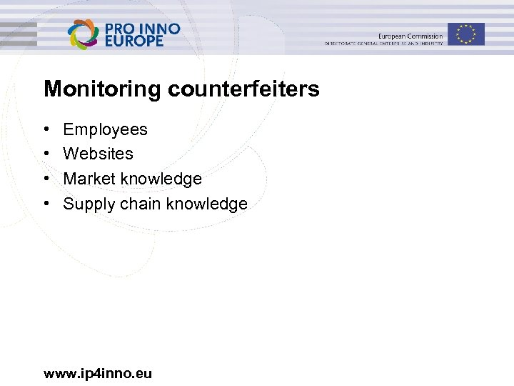Monitoring counterfeiters • • Employees Websites Market knowledge Supply chain knowledge www. ip 4