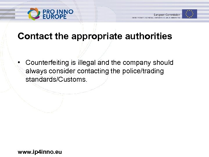 Contact the appropriate authorities • Counterfeiting is illegal and the company should always consider