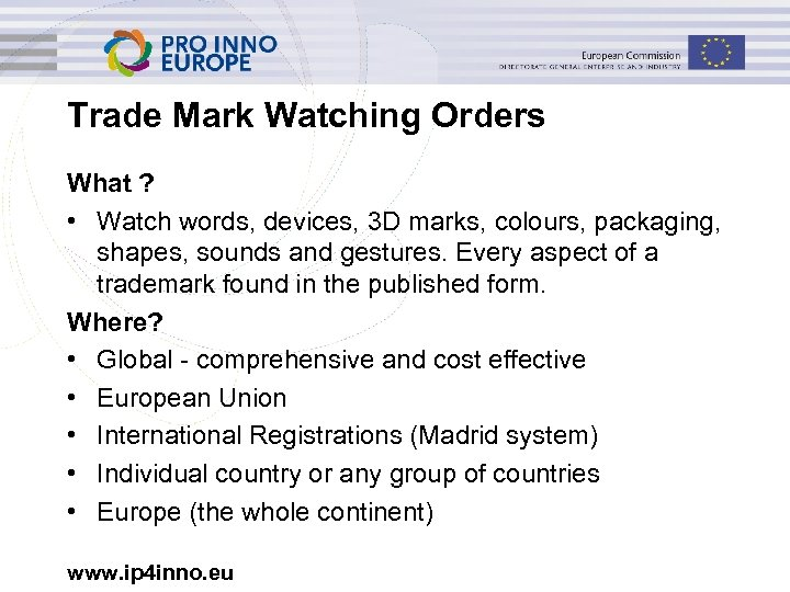 Trade Mark Watching Orders What ? • Watch words, devices, 3 D marks, colours,