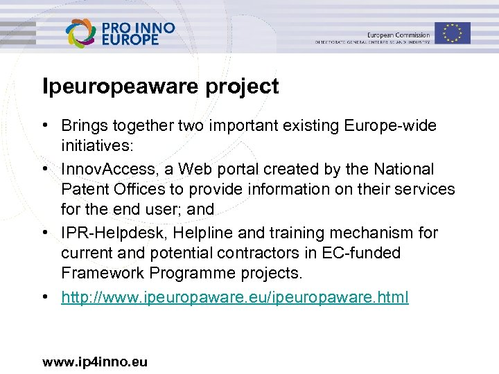 Ipeuropeaware project • Brings together two important existing Europe-wide initiatives: • Innov. Access, a
