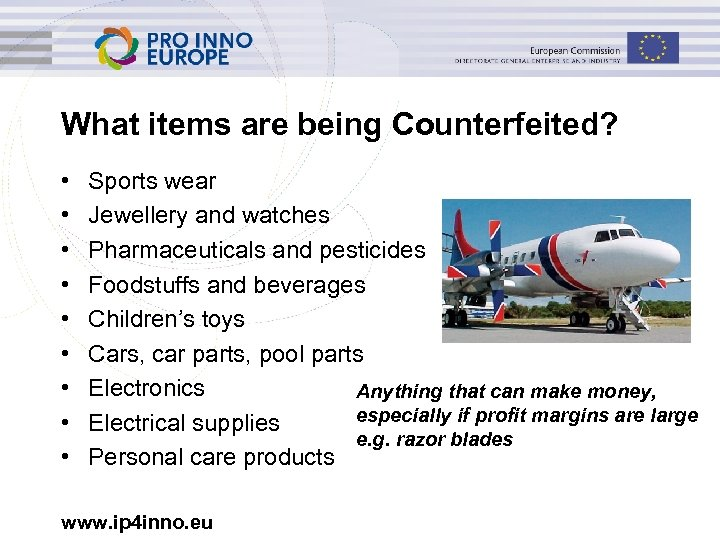 What items are being Counterfeited? • • • Sports wear Jewellery and watches Pharmaceuticals