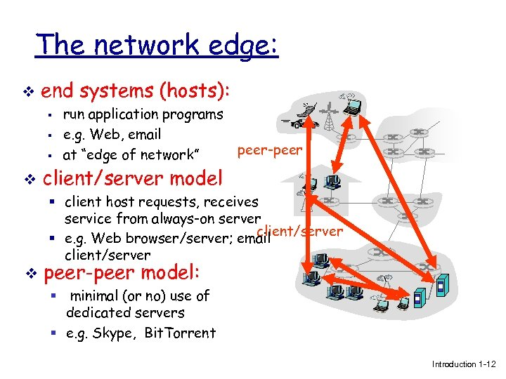 The network edge: v end systems (hosts): § § § v run application programs