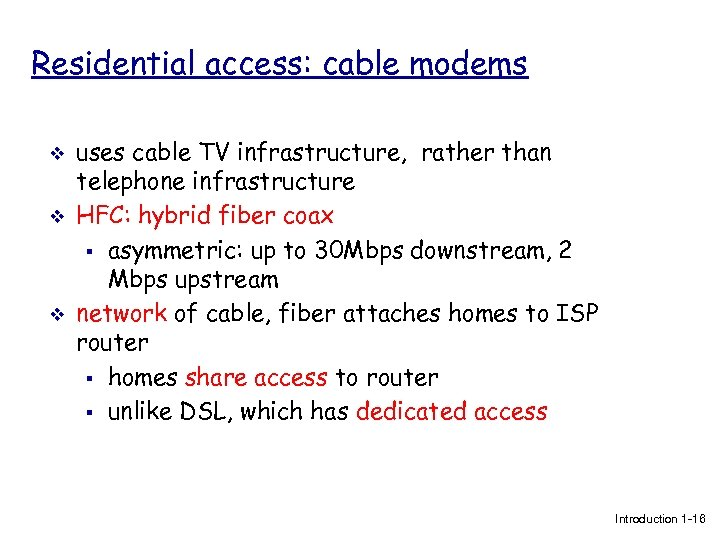 Residential access: cable modems v v v uses cable TV infrastructure, rather than telephone