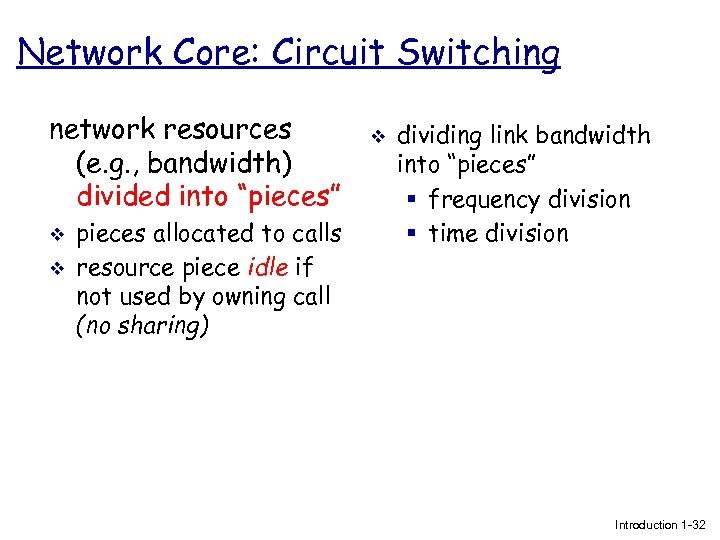 "Network Core: Circuit Switching network resources (e. g. , bandwidth) divided into ""pieces"" v"