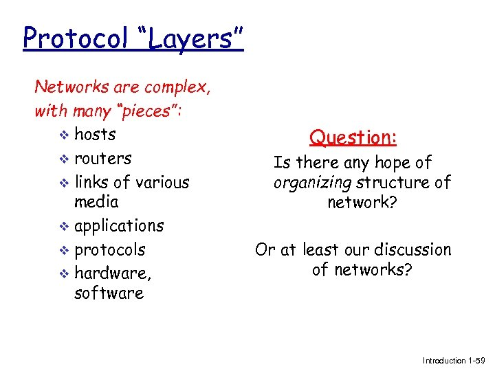 "Protocol ""Layers"" Networks are complex, with many ""pieces"": v hosts v routers v links"