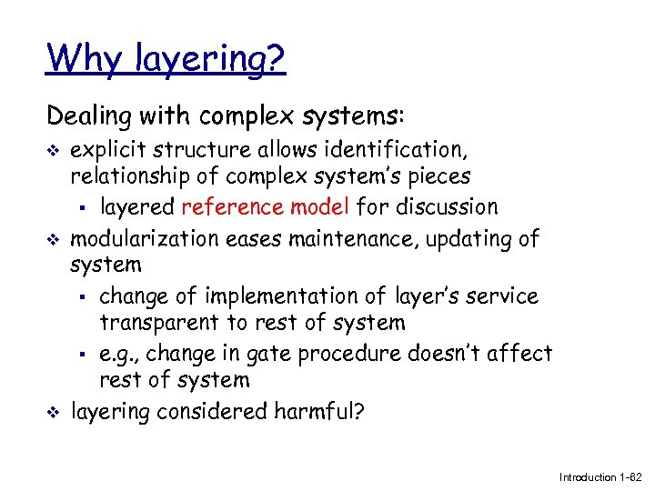 Why layering? Dealing with complex systems: v v v explicit structure allows identification, relationship