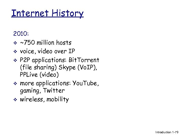Internet History 2010: v ~750 million hosts v voice, video over IP v P