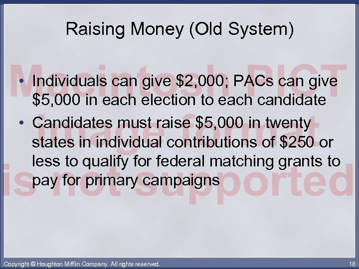 Raising Money (Old System) • Individuals can give $2, 000; PACs can give $5,