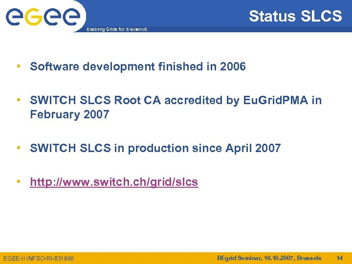 Status SLCS Enabling Grids for E-scienc. E • Software development finished in 2006 •