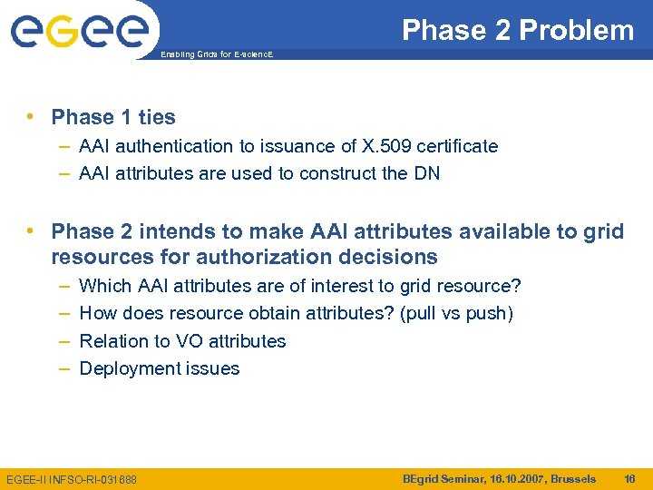 Phase 2 Problem Enabling Grids for E-scienc. E • Phase 1 ties – AAI