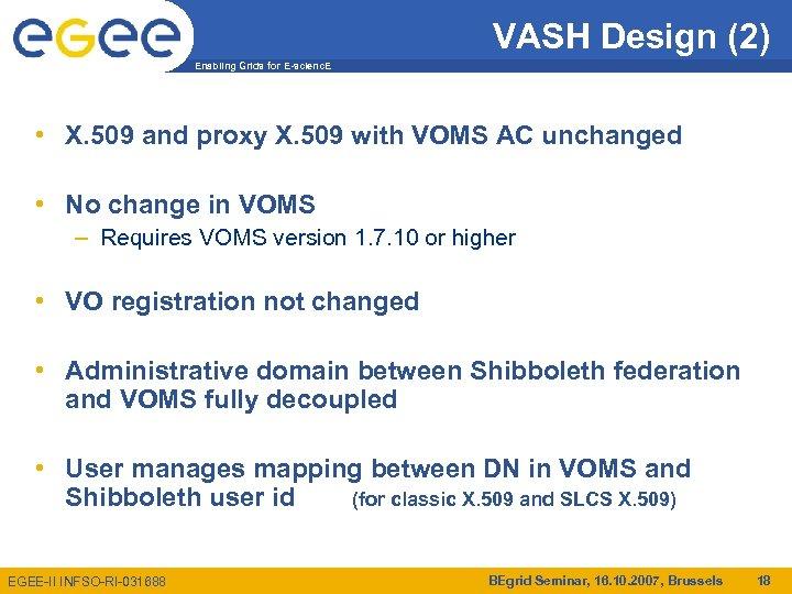VASH Design (2) Enabling Grids for E-scienc. E • X. 509 and proxy X.