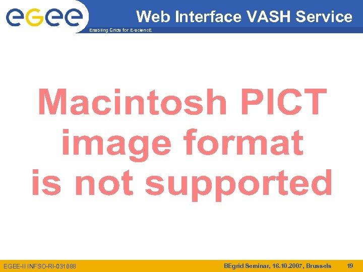 Web Interface VASH Service Enabling Grids for E-scienc. E EGEE-II INFSO-RI-031688 BEgrid Seminar, 16.
