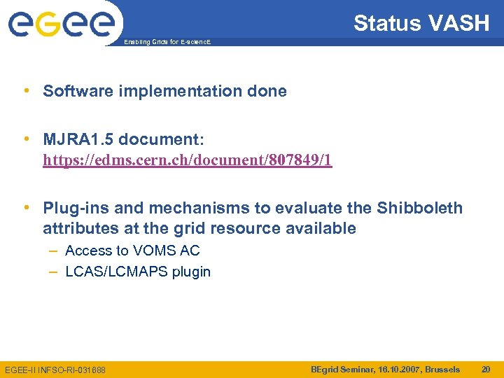 Status VASH Enabling Grids for E-scienc. E • Software implementation done • MJRA 1.