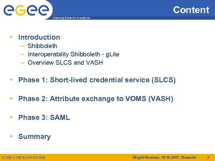 Content Enabling Grids for E-scienc. E • Introduction – Shibboleth – Interoperability Shibboleth -