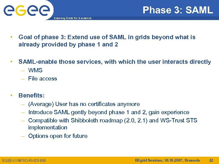 Phase 3: SAML Enabling Grids for E-scienc. E • Goal of phase 3: Extend